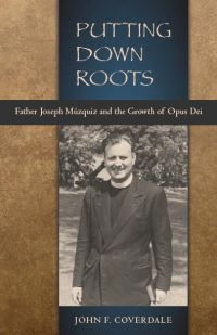 John F. Coverdale, Putting Down Roots: Fr. Joseph Muzquiz and the Growth of Opus Dei